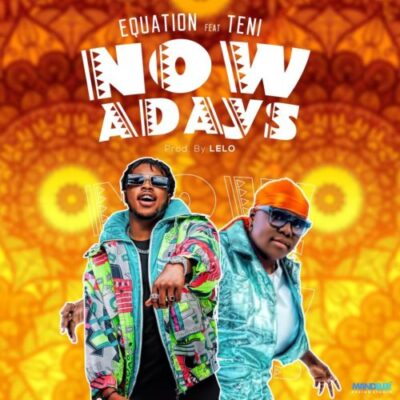 Download Music: Equation Ft Teni- Nowadays
