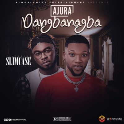 Download Music: Ajura Ft Slimcase- Dangbanagba