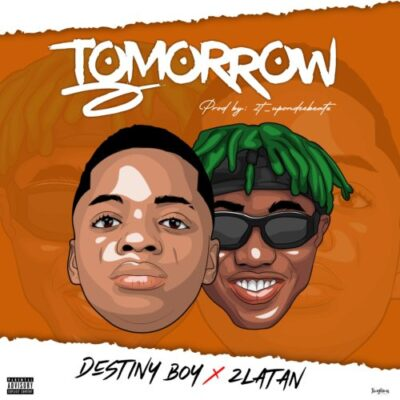 Download Music: Destiny Boy Ft Zlatan- Tomorrow
