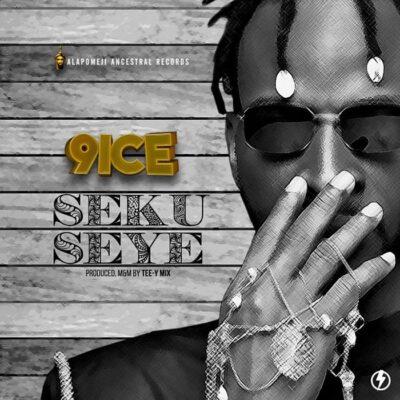 9ice – Seku Seye (prod. Tee-Y Mix)