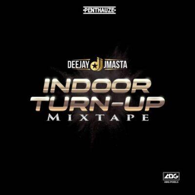 Deejay J Masta – Indoor Turn Up Mixtape