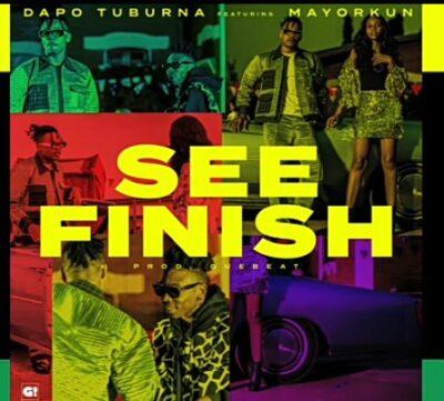 Dapo Tuburna – See Finish ft. Mayorkun