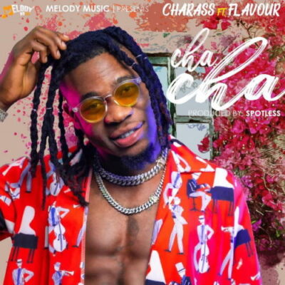 Charass – Cha Cha ft. Flavour