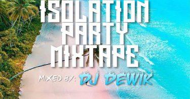 DJ Dewik – Isolation Party Mixtape