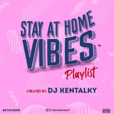 DJ Kentalky – Stay At Home Vibes Playlist (Afrobeat)
