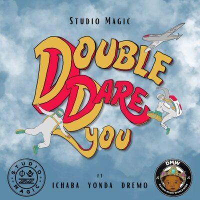 Studio Magic – Double Dare You ft. Ichaba, Dremo, Yonda