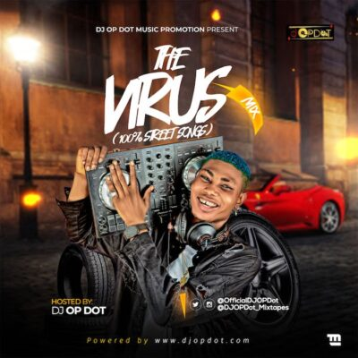 DJ OP Dot – The Virus Mix (100% Naija Street Songs)