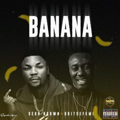 Segg Brown – Banana ft. Oritse Femi