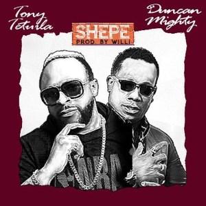 Tony Tetuila – Shepe ft. Duncan Mighty