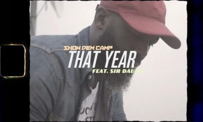 VIDEO: Show Dem Camp – That Year ft. Sir Dauda