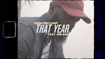 VIDEO: Show Dem Camp – That Year ft. Sir Dauda