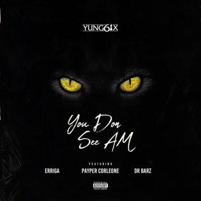 Yung6ix – You Don See Am ft. Erigga, Payper Corleone & Dr Barz