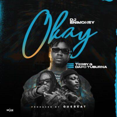 DJ Enimoney – Okay ft. Terry G & Dapo Tuburna