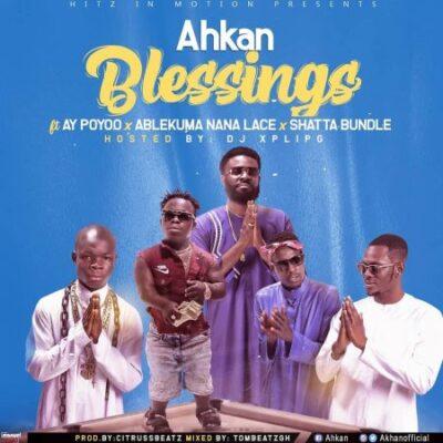 Ahkan – Blessings ft. AY Poyoo, Shatta Bundle & Ablekuma Nana Lace