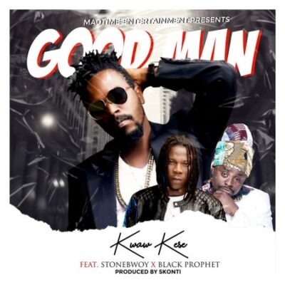 Kwaw Kese – Good Man ft. Stonebwoy & Black Prophet