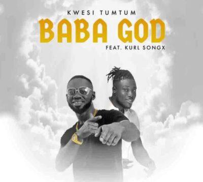 Kwesi TumTum – Baba God ft. Kurl Songx