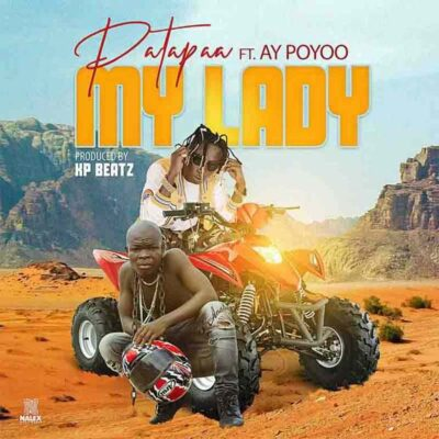 Patapaa – My Lady ft. AY Poyoo