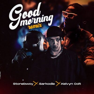 Stonebwoy – Good Morning (Remix) ft. Sarkodie & Kelvyn Colt