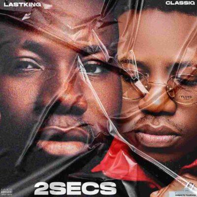LastKing – 2Secs ft. ClassiQ