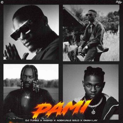 DJ Tunez – Pami ft. Wizkid, Adekunle Gold & Omah Lay