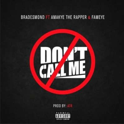 Bra Desmond – Don't Call Me ft. AmakyeTheRapper & Fameye