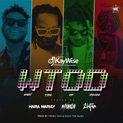 DJ Kaywise – What Type Of Dance ft. Mayorkun, Naira Marley & Zlatan