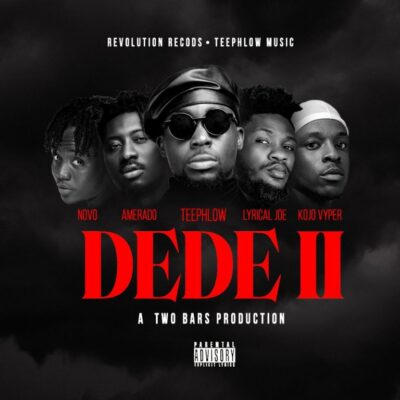Teephlow – Dede 2 ft. Novo, Amerado, Lyrical Joe & Kojo Vyper