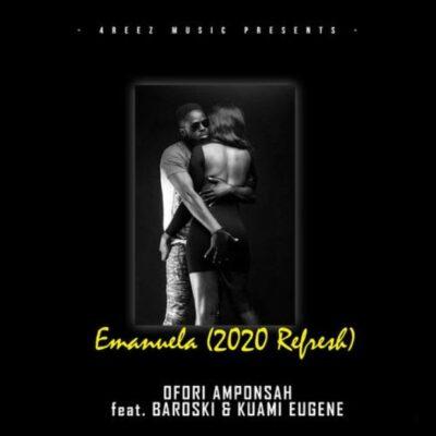 Ofori Amponsah – Emmanuela (2020 Refresh) ft. Kuami Eugene & Baroski