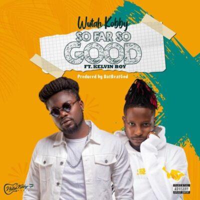 Wutah Kobby – So Far So Good ft. Kelvyn Boy