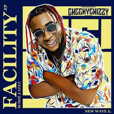Cheekychizzy – Facility Is Not A Tata EP