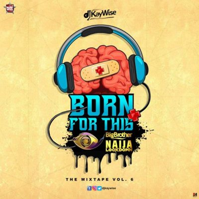 DJ Kaywise – Born For This Vol. 6 (BBNaija Mix)
