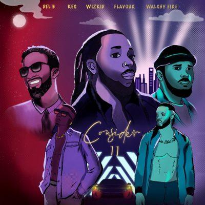 Del B – Consider (Remix) ft. Wizkid, Flavour, Kes & Walshy Fire