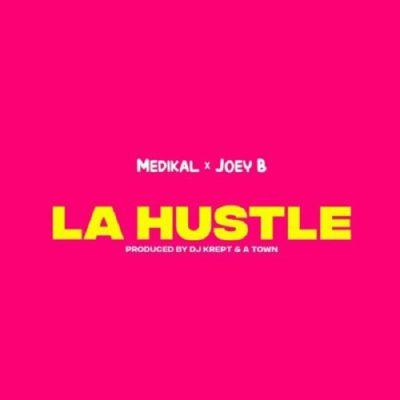 Medikal – La Hustle ft. Joey B