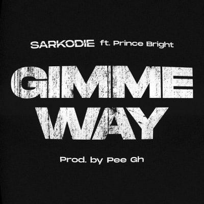 Lyrics: Sarkodie – Gimme Way ft. Prince Bright (Buk Bak)