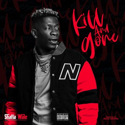 Shatta Wale – Kill And Gone (Stonebwoy Diss)
