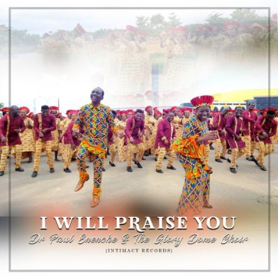 Dr. Paul Enenche – I Will Praise You ft. Glory Dome Choir