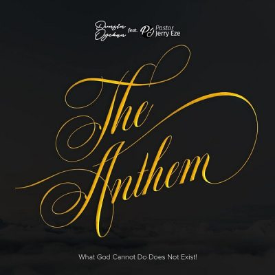 Dunsin Oyekan – The Anthem (What GOD Cannot Do Does Not Exist) ft. Pst Jerry Eze