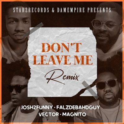 Josh2funny – Don't Leave Me (Remix) ft. Falz, Vector & Magnito