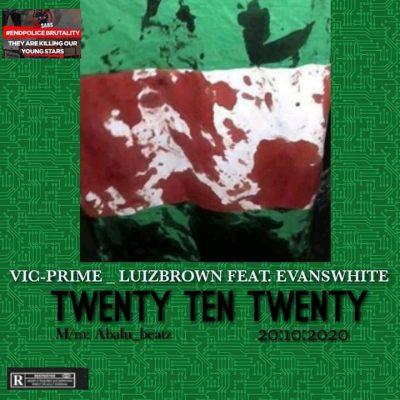 Luizbrown & Vic Prime – Twenty Ten Twenty ft. Evans White