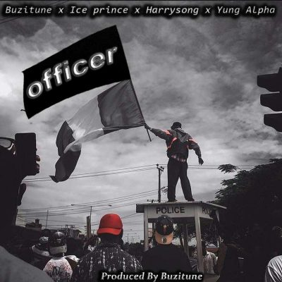 Buzitune – Officer ft. Ice Prince, Harrysong & Yung Alpha