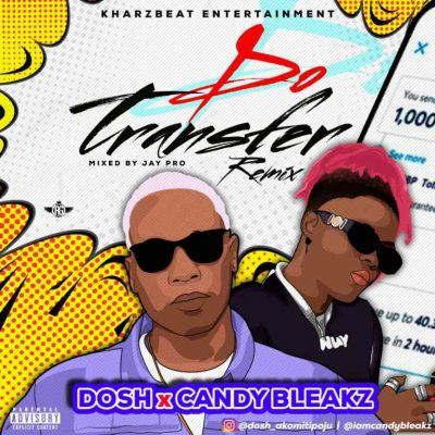 Dosh – Do Transfer (Remix) ft. Candy Bleakz