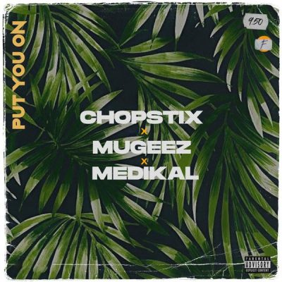 Chopstix – Put You On ft. Mugeez & Medikal