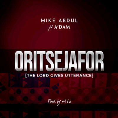 Mike Abdul – Oritsejafor ft. A'dam