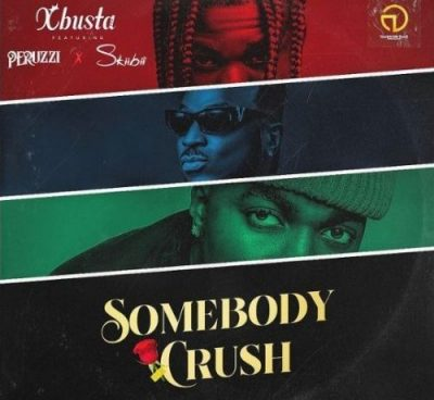 Xbusta – Somebody Crush ft. Peruzzi & Skiibii