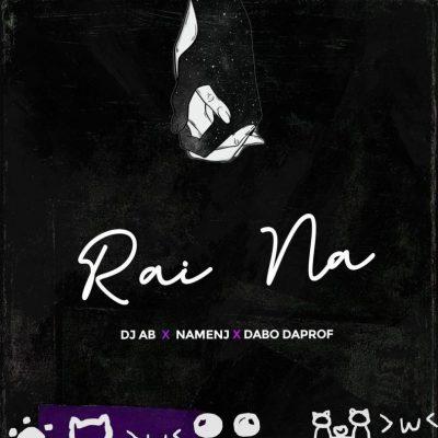DJ Ab – Rai Na ft. Namenj & Dabo Daprof
