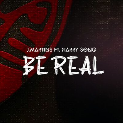 J.Martins – Be Real ft. Harrysong