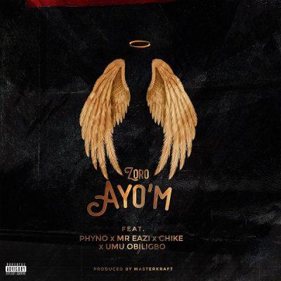 Zoro – Ayo'M ft. Phyno, Mr Eazi, Chike & Umu Obiligbo