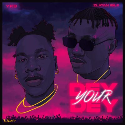 YKB – Dey Your Dey ft. Zlatan