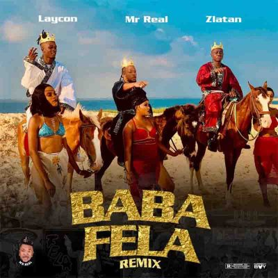 Mr Real – Baba Fela (Remix) ft. Zlatan & Laycon