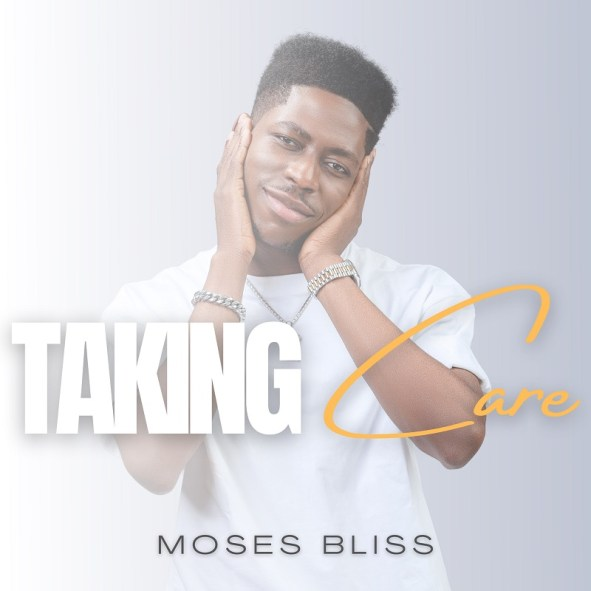 Moses Bliss – Taking Care
